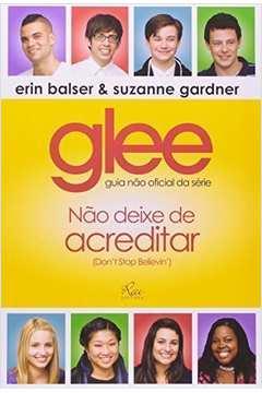 Glee: Não Deixe de Acreditar - Guia Não Oficial da Série