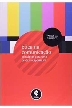 Etica na Comunicacao Principios para uma Pratica Responsavel
