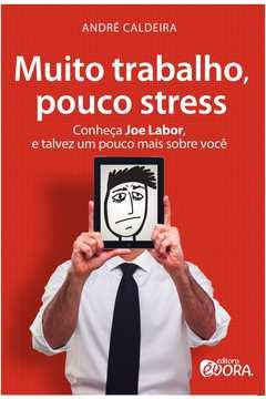Muito Trabalho Pouco Stress - Conheça Joe Labor e Talvez um Pouco Mais Sobre Você