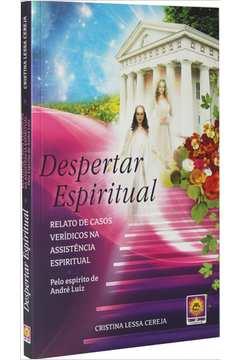 Despertar Espiritual Relato de Casos Verídicos na Assistência Espirita