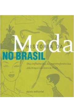 História da Moda no Brasil - das Influências Às Autorreferências