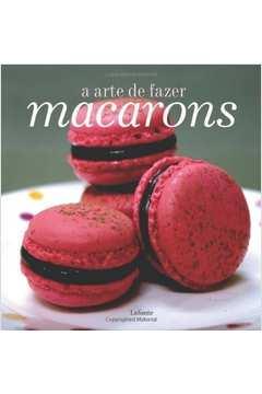 Arte de Fazer Macarons, A - 1ª Ed. 2012