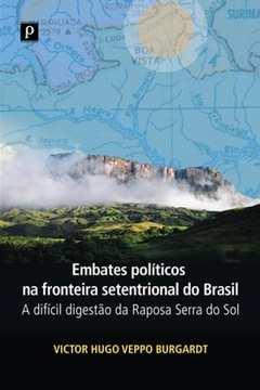 Embates Políticos Na Fronteira Setentrional Do Brasil