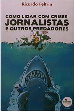 Como Lidar com Crises, Jornalistas e Outros Predadores