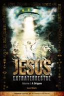 Jesus Extraterrestre - Volume 1 - a Origem