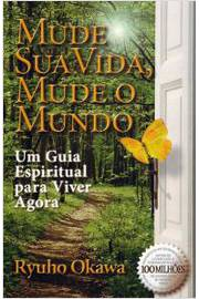 Mude sua Vida, Mude o Mundo : um Guia Espiritual para Viver Agora