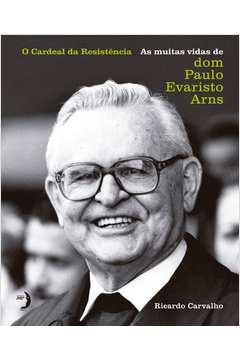 CARDEAL DA RESISTENCIA AS MUITAS VIDAS DE DOM PAULO EVARIS O