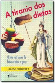 Tirania das Dietas, A: Dois Mil Anos de Luta Contra o Peso