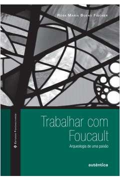Trabalhar Com Foucault: Arqueologia de uma Paixão