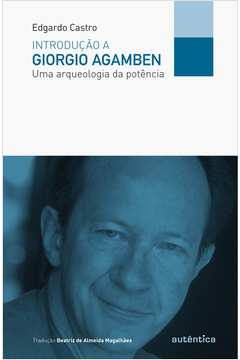 Introducão a Giorgio Agamben: Uma Arqueologia da Potência - Colecão Filô