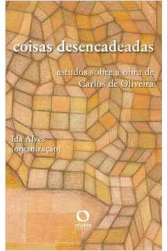 Coisas Desencadeadas Estudos Sobre a Obra de Carlos Oliveira