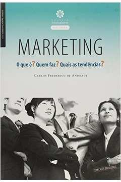 Marketing o Que é? Quem Faz? Quais as Tendências?