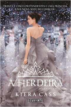 A Herdeira (a Seleção Volume 4) -trinta e Cinco Pretendentes e Uma Princesa. Uma Nova Seleção Começou