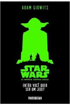 Star Wars Então Você Quer Ser um Jedi