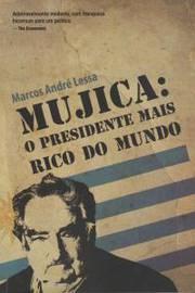 MUJICA: O PRESIDENTE MAIS RICO DO MUNDO
