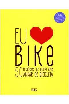 Eu Amo Bike 50 Historias de Quem Ama Andar