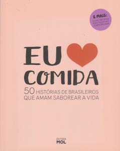 Eu Amo Comida: 50 Histórias de Brasileiros que Amam Saborear a Vida