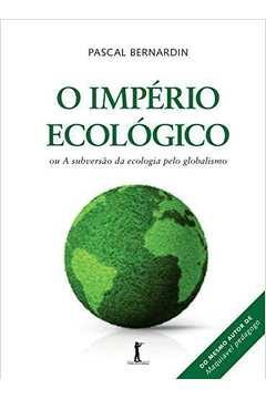O Império Ecológico : Ou A Subversão Da Ecologia Pelo Globalismo