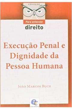 Execucao Penal e Dignidade da Pessoa Humana Colecao para Entender