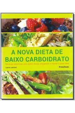 Nova Dieta de Baixo Carboidrato a Receitas Saborosas para Quem Deseja Emagrecer e Manter o Peso Ideal