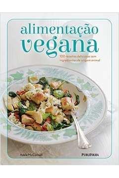 Alimentacao Vegana 100 Receitas Deliciosas sem Ingredientes de Origem Animal