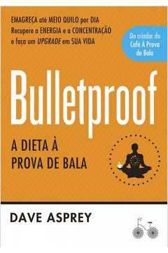 Bulletproof a Dieta a Prova de Bala