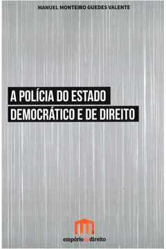 A Policia do Estado Democratico e de Direito