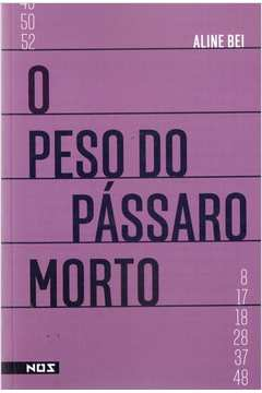 O Peso do Passaro Morto