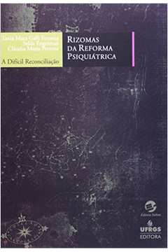 RIZOMAS DA REFORMA PSIQUIATRICA: A DIFICIL RECONCILIACAO