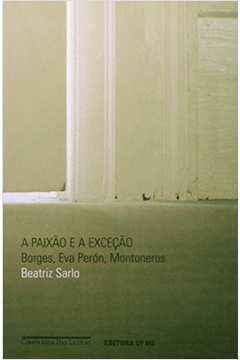 A A Paixão e A Exceção - Borges, Eva Perón, Montoneros
