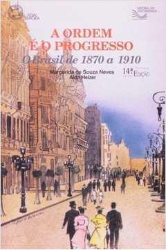 A Ordem e o Progresso - o Brasil de 1870 a 1910
