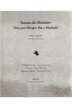 Sonata do Absoluto Trios para Borges Poe e Machado