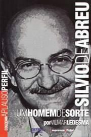 Silvio de Abreu - um Homem de Sorte - Coleção Aplauso Perfil