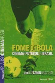 Fome de Bola Cinema e Futebol no Brasil