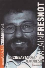 Alain Fresnot - Um Cineasta Sem Alma