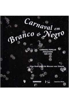 Carnaval Em Branco e Negro: Carnaval Popular Paulistano : 1914-1988.