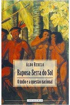 Raposa Serra do Sol o Indio e a Questao Nacional