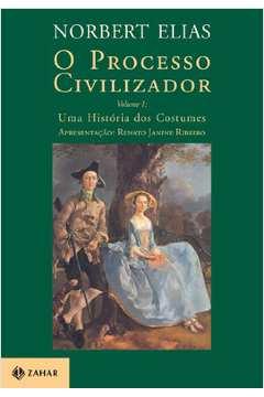 O Processo Civilizador Volume 1: uma história dos costumes