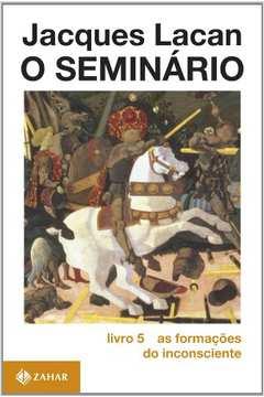 SEMINARIO, O - LIVRO 5 - FORMACOES DO INCONSCIENTE
