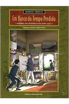 Em Busca do Tempo Perdido Vol. 3: a Sombra das Raparigas Em Flor...