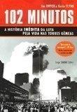102 Minutos - A História Inédita Da Luta Pela Vida Nas Torres Gêmeas
