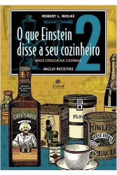 O Que Einstein Disse a Seu Cozinheiro - Vol 2 - Mas Ciencia na Cozinha