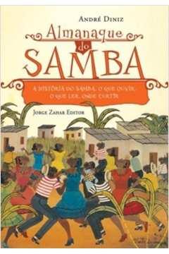 Almanaque do Samba - a História do Samba. o Que Ouvir. o Que Ler...
