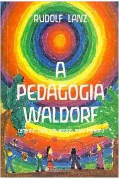 A Pedagogia Waldorf - Caminho para um Ensino Mais Humano