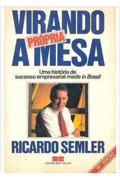 Virando a Própria Mesa - uma história de sucesso empresarial made in brasil