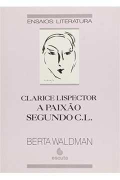 Clarice Lispector - A Paixão Segundo C. L.