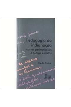 Pedagogia da Indignação - Cartas Pedagógicas e Outros Escritos