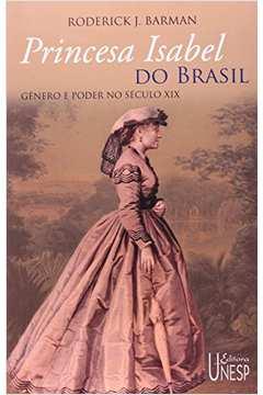 Princesa Isabel do Brasil - Gênero e poder no século XIX