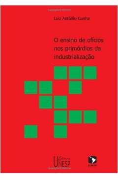 Ensino de ofícios nos primórdios da industrialização, O - 2ª edição