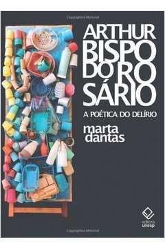 Arthur Bispo do Rosário : a Poética do Delírio.